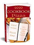 2020 Cookbook PIZZA 100+ RECIPES: Pizza Time Let's Bring the Whole Family Together