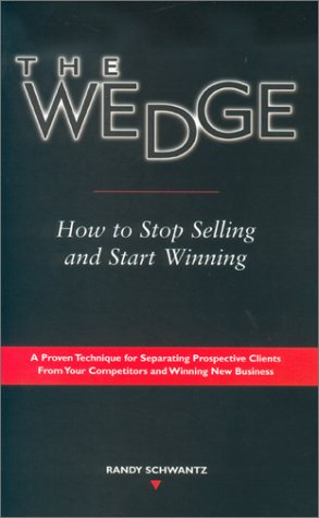 The Wedge: How to Stop Selling and Start Winning by The National Underwriter Company