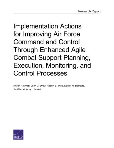 Implementation Actions for Improving Air Forces Command and Control Through Enhanced Agile Combat Support Planning, Execution, Monitoring, and Control Processes ()
