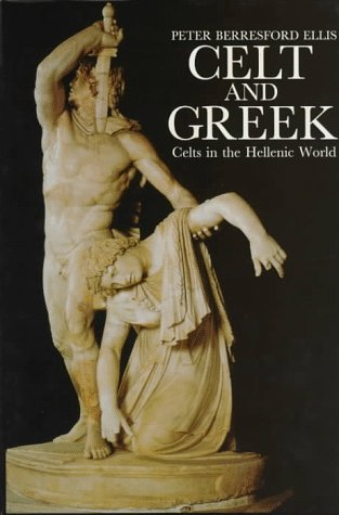 Celt and Greek: Celts in the Hellenic World (Celtic Interest)