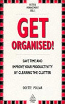 Get Organised!: A Guide to Personal Productivity (Better Management Skills)