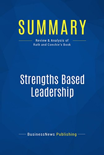 Summary: Strengths Based Leadership: Review and Analysis of Rath and Conchie's Book (English Edition)