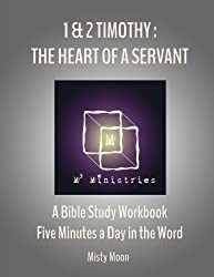 I and II Timothy: The Heart of a Servant: A Bible Study Workbook - Five minutes a Day in the Word (Volume 2)