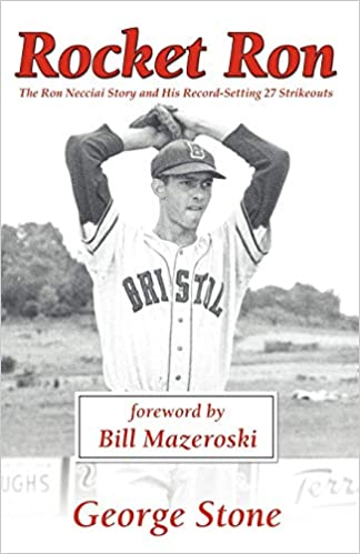 Rocket Ron: The Ron Necciai Story and His Record-Setting 27 ...