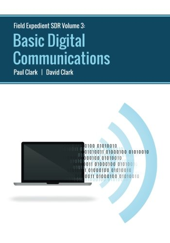 Field Expedient SDR: Basic Digital Communications (black and white version) (Volume 3)