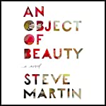 An Object of Beauty: A Novel | Steve Martin