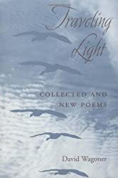 Traveling Light: COLLECTED AND NEW POEMS (Illinois Poetry (Paperback)) by David Wagoner (1999-05-25)