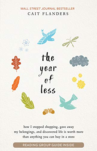 (The Year of Less: How I Stopped Shopping, Gave Away My Belongings, and Discovered Life is Worth More Than Anything You Can Buy in a Store)