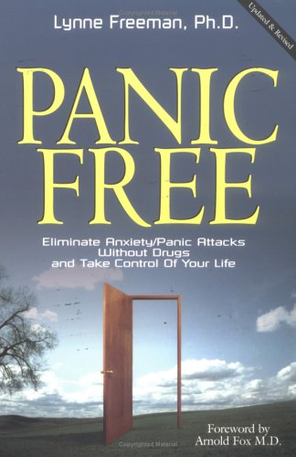 Panic Free : Eliminate Anxiety / Panic Attacks Without Drugs and Take Control of Your Life