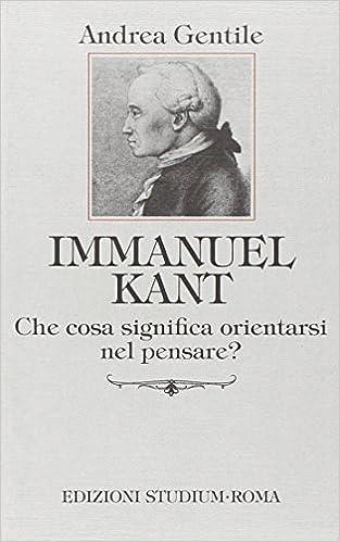 Immanuel Kant  Che cosa significa orientarsi nel pensare