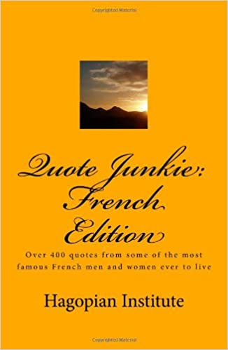 Quote Junkie: French Edition: Over 400 Quotes From Some Of ...