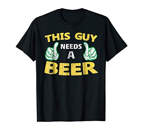 - Mens This Guy Needs A Beer T-Shirt
