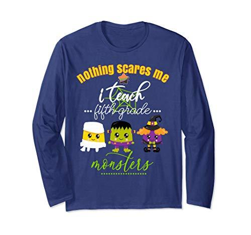 5th Grade Halloween Teacher Fun Nothing Scares Me Monsters  Long Sleeve T-Shirt]()