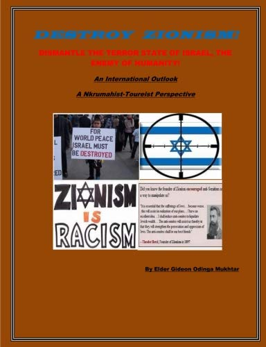 Destroy Zionism-Dismantle the Terror State of Israel;enemy of Humanity: An International Scope: A Nkrumahist-Toureist Perspective
