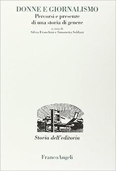 Donne e giornalismo: percorsi e presenze di una storia di genere (Studi e ricerche di storia dell'editoria)
