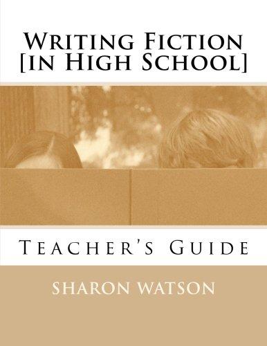 Writing Fiction [in High School]: Teacher's Guide