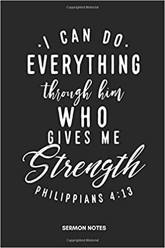 2febf6740 I can do everything through him who gives me strength Philippians 4:13  Sermon Notes: 6x9 Christian Sermon Notes Notebook and Journal for Men and  Women .