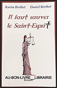 Il faut sauver le Saint-Esprit par Daniel Berthet