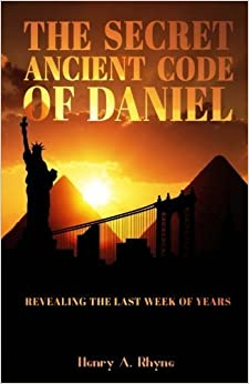 Book The Secret Ancient Code Of Daniel: Revealing The Last week Of Years by Henry A. Rhyne (2015-07-29)