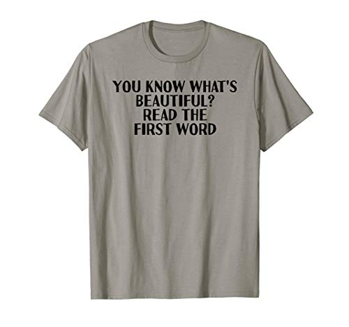 YOU KNOW WHAT'S BEAUTIFUL Shirt Funny Pick-Up Line Gift -