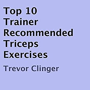Top 10 Trainer Recommended Triceps Exercises Audiobook