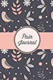 Pain Journal: Daily Track Triggers, Log Chronic Symptoms, Record Doctor & Personal Treatment, Management Information, Patterns Tracking Notebook, Book