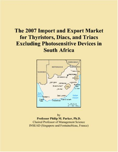 Read Online The 2007 Import and Export Market for Thyristors, Diacs, and Triacs Excluding Photosensitive Devices in South Africa pdf