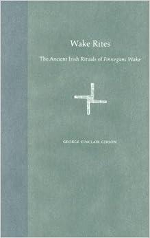 Book Wake Rites: The Ancient Irish Rituals of ''Finnegans Wake (Florida James Joyce Series)