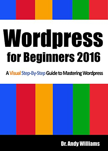 Wordpress for Beginners 2016: A Visual Step-by-Step Guide to Mastering Wordpress (Building Web Apps With Wordpress)