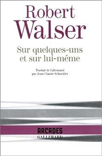 Sur quelques-uns et sur lui-même, Walser, Robert