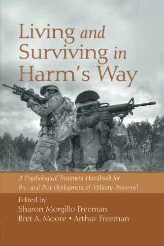 Living and Surviving in Harm's Way: A Psychological Treatment Handbook for Pre- and Post-Deployment of Military Personne