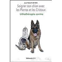 Soigner son chien avec les Pierres et les Cristaux - Lithothérapie canine