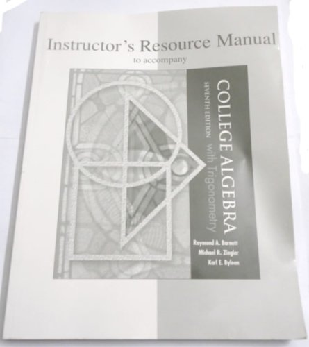Instructor's Resource Manual to accompany Barnett, Ziegler, and Byleen's College Algebra and Trigonometry, 7th Edition