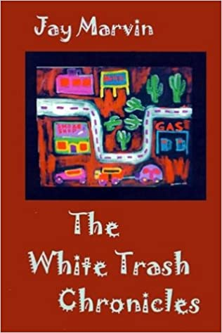 Slikovni rezultat za Jay Marvin, The White Trash Chronicles,