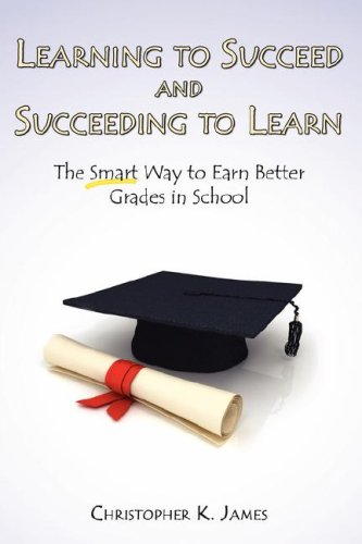 Learning to Succeed and Succeeding to Learn: The Smart Way to Earn Better Grades in School