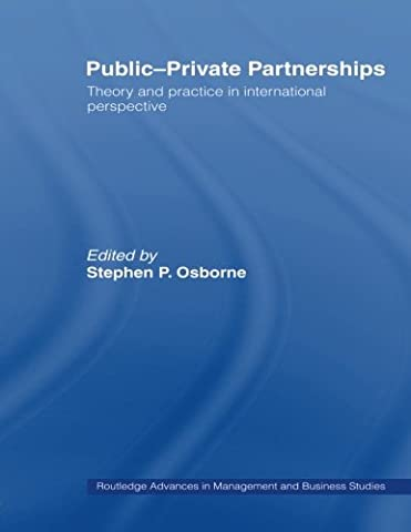 Public-Private Partnerships: Theory and Practice in International Perspective (Routledge Advances in Management and Business (Stephen White Private Practices)