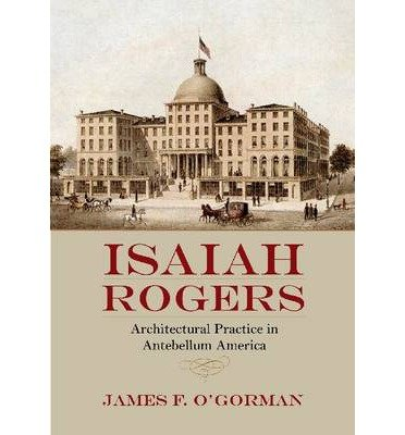 [(Isaiah Rogers: Architectural Practice in Antebellum America)] [Author: James F O'Gorman] published on (February, 2015) pdf epub