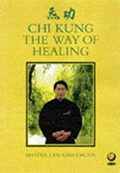 The Way of Healing: Chi Kung for Energy and Life