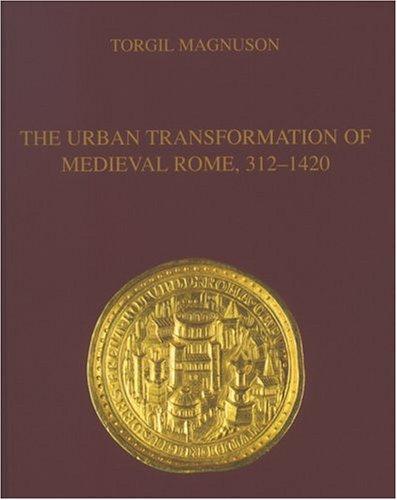 Urban Transformation of Medieval Rome, 312-1420 (Suercoromana VII) Torgil Magnuson