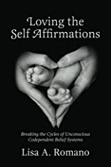 Loving The Self Affirmations: Breaking The Cycles of Codependent Unconscious Belief Systems