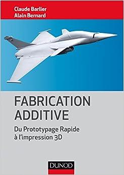Book Fabrication additive - Du prototype rapide à l'impression 3D