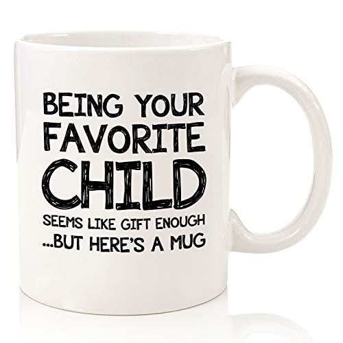 Being Your Favorite Child Funny Mug - Best Mom & Dad Christmas Gifts - Unique Gag Xmas Gift Idea from Daughter, Son, Kids - Novelty Bday Present for Parents - Fun Coffee Cup for Men, Women, Him, Her (Her For Bday Gifts Unique)