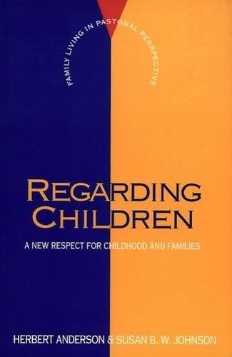 Regarding Children: A New Respect For Childhood And Families (FLPP)