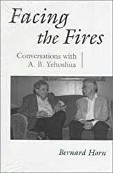 Facing the Fires: Conversations with A. B. Yehoshua (Judaic Traditions in Literature, Music, and Art)