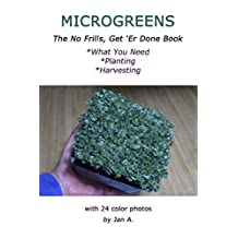 MICROGREENS: The No Frills, Get `Er Done Book