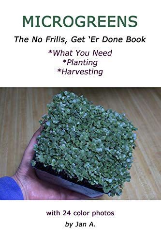 MICROGREENS: The No Frills, Get `Er Done Book by [A., Jan]
