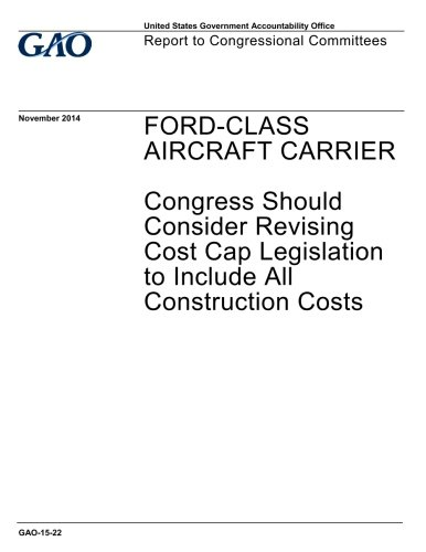Download Ford-class aircraft carrier, Congress should consider revising cost cap legislation to include all construction costs : report to congressional committees. ebook