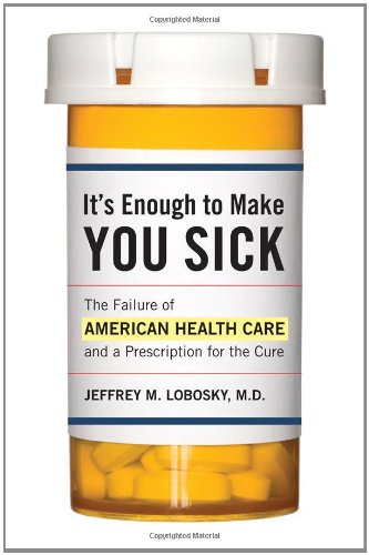 Image of It's Enough to Make You Sick: The Failure of American Health Care and a Prescription for the Cure