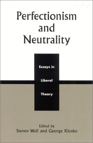 Perfectionism and Neutrality: Essays in Liberal Theory