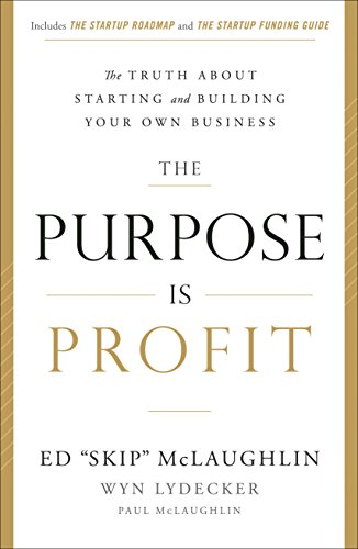 The Purpose Is Profit: The Truth about Starting and Building Your Own Business cover